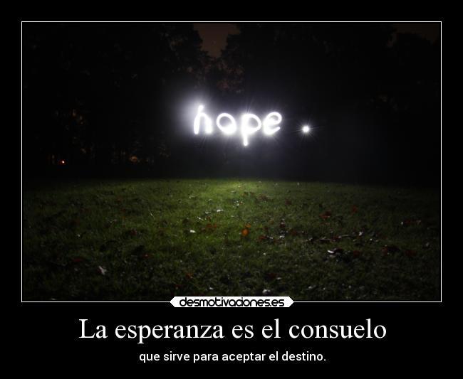 La Esperanza Es El Consuelo Desmotivaciones