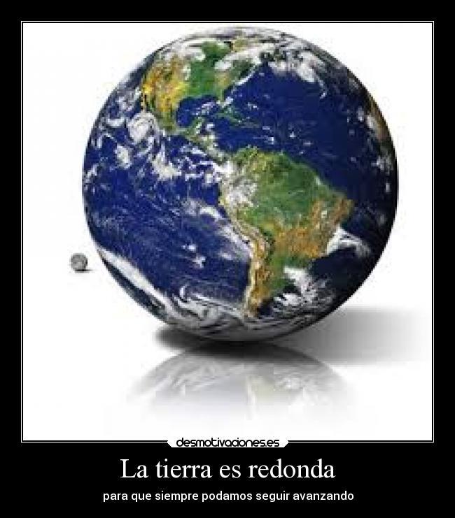 La Tierra Es Redonda Desmotivaciones