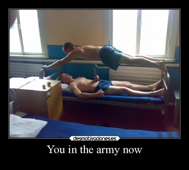 You in the army now -