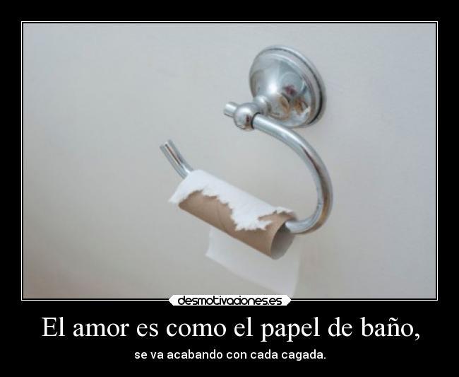 El amor es como el papel de ba o desmotivaciones - Banos para el amor ...