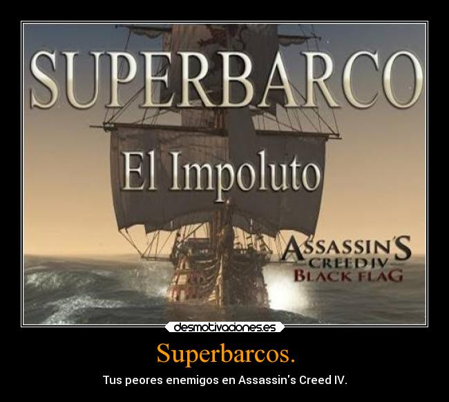 Superbarcos. - Tus peores enemigos en Assassins Creed IV.