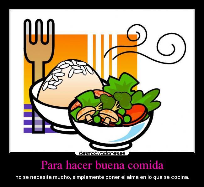 Para hacer buena comida desmotivaciones for Comida buena