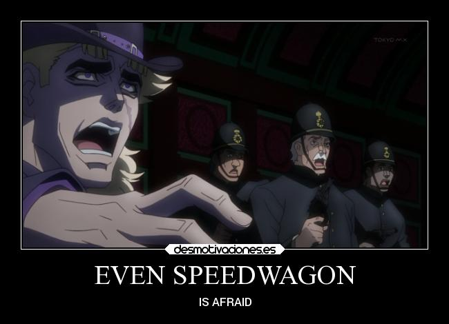 EVEN SPEEDWAGON - IS AFRAID