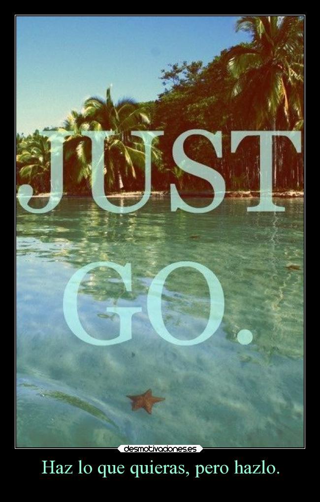 Haz Lo Que Quieras Pero Hazlo Desmotivaciones