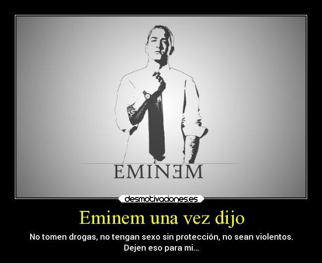 Eminem Una Vez Dijo Desmotivaciones