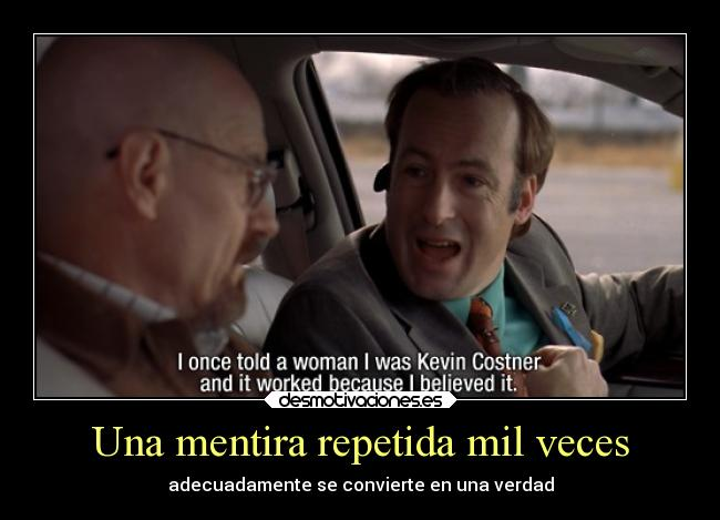 carteles mentira mentira saul goodman breaking bad walter white heisenberg kevin costner better call desmotivaciones
