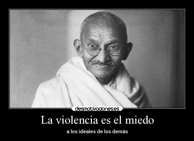 miedo politica libertad mathama gandhi ideales violencia ascp ascv aquisolocabelaverdadblogspotcomes