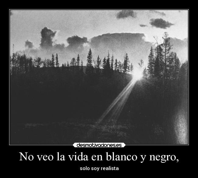 No Veo La Vida En Blanco Y Negro Desmotivaciones