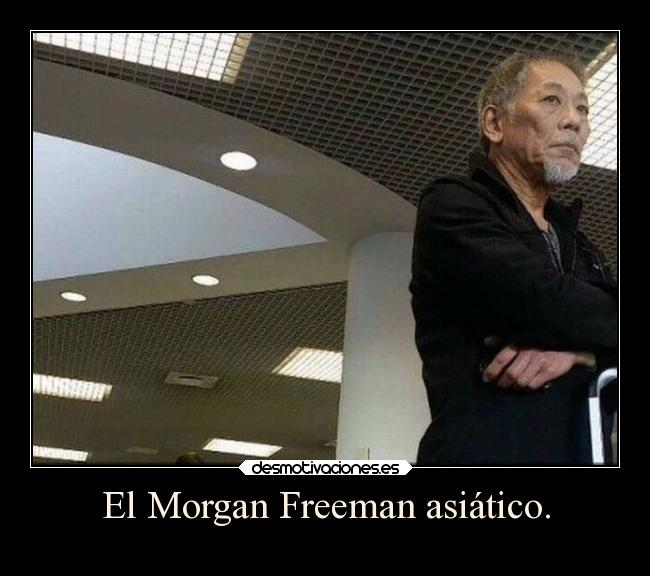 El Morgan Freeman asiático. -