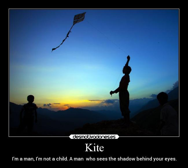 Kite - Im a man, Im not a child. A man  who sees the shadow behind your eyes.