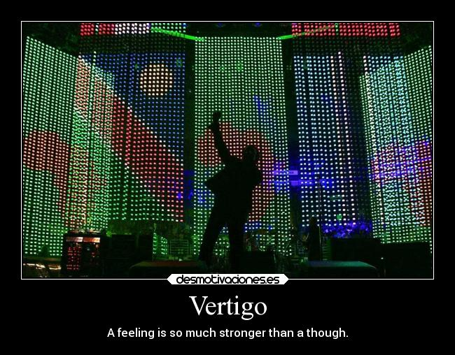 Vertigo - A feeling is so much stronger than a though.