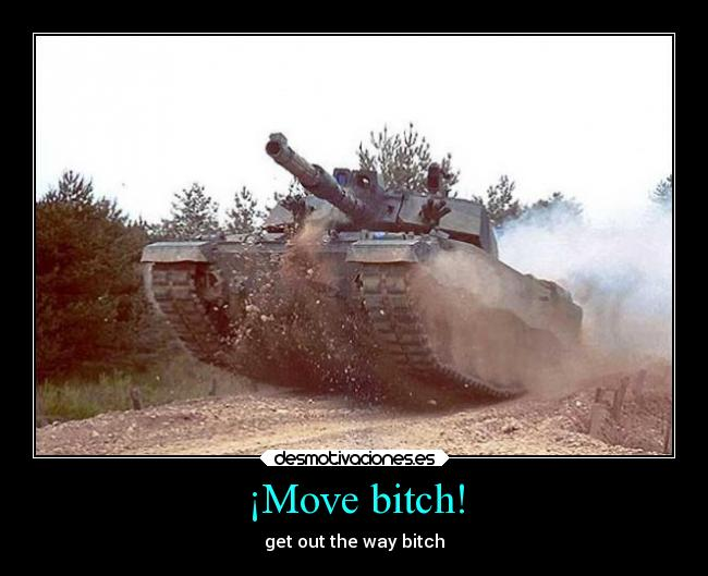 ¡Move bitch! - get out the way bitch
