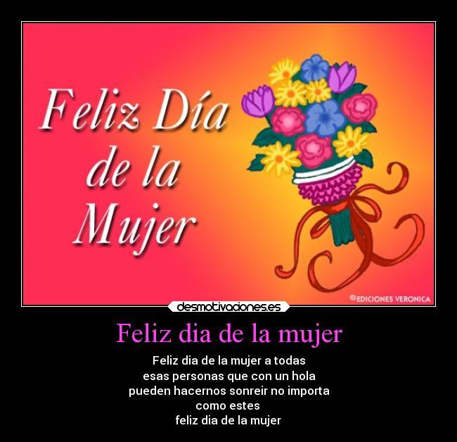 Feliz Dia De La Mujer Desmotivaciones Por tu presencia en nuestras vidas de elegir la categoría buenas noches buenos días día del trabajo día internacional de la mujer día mundial de la tierra feliz año nuevo feliz dia de la. desmotivaciones es