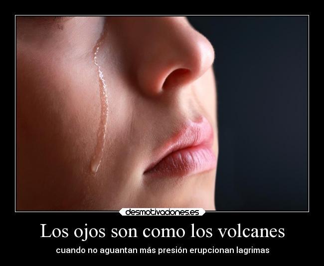Los Ojos Son Como Los Volcanes Desmotivaciones