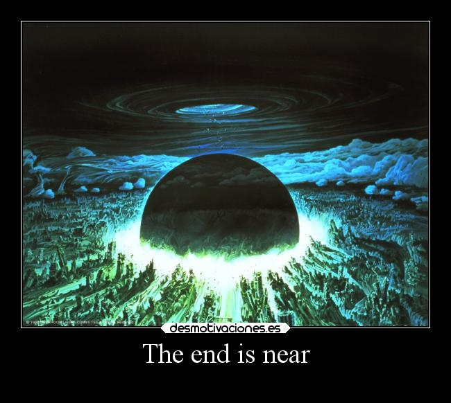 The end is near -