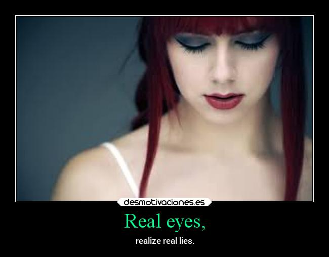Real eyes, - realize real lies.