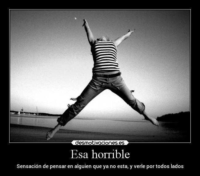 Esa horrible -