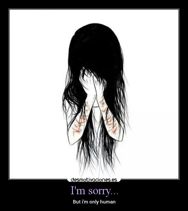 Im sorry... - But im only human