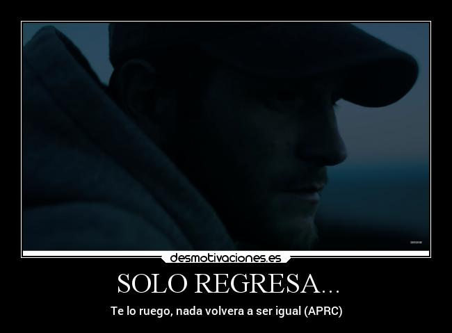 SOLO REGRESA... -