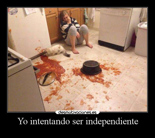 Yo intentando ser independiente -