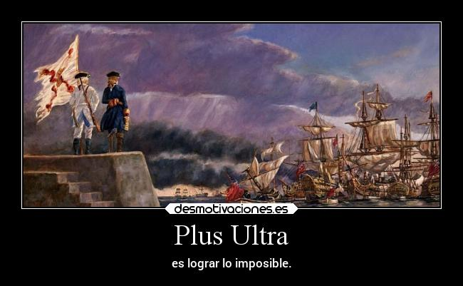 Plus Ultra - es lograr lo imposible.