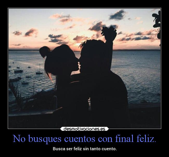 No busques cuentos con final feliz. -