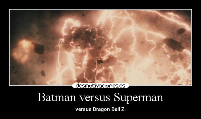 Batman versus Superman - versus Dragon Ball Z.