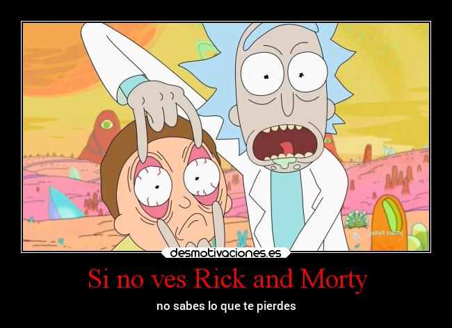 Si no ves Rick and Morty - no sabes lo que te pierdes