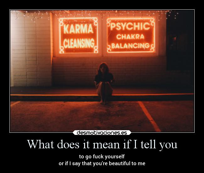 What does it mean if I tell you -