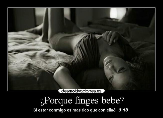 ¿Porque finges bebe? -