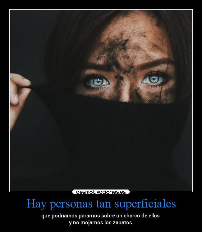 Hay personas tan superficiales -