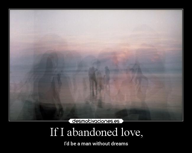 If I abandoned love, -