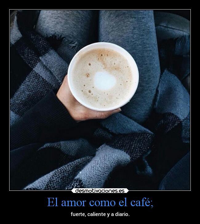 El Amor Como El Café Desmotivaciones