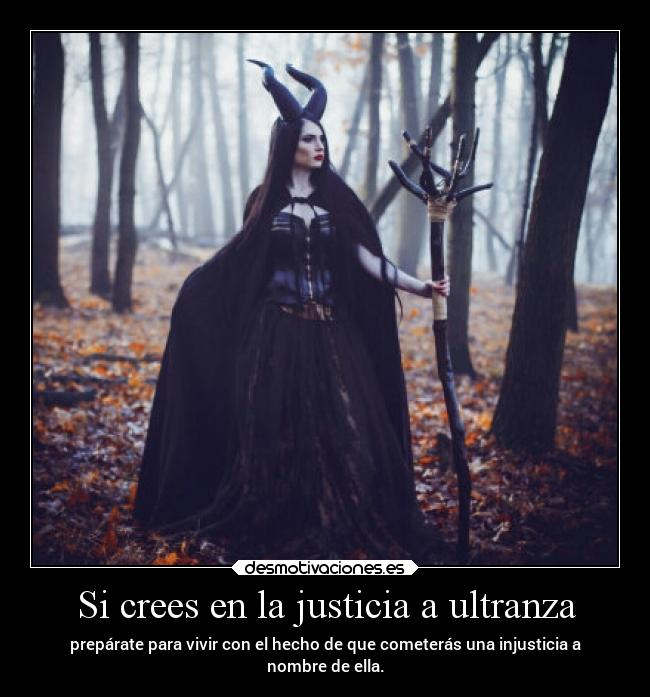 Si crees en la justicia a ultranza -
