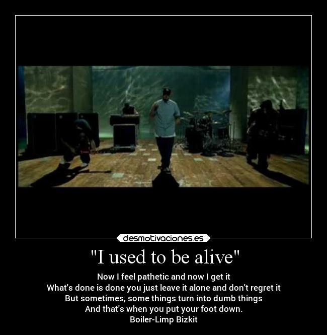 I used to be alive -