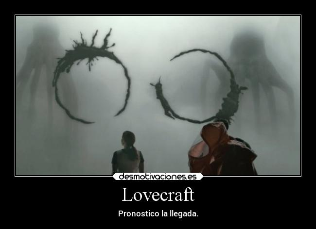Lovecraft - Pronostico la llegada.