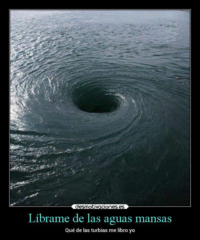 Líbrame De Las Aguas Mansas Desmotivaciones