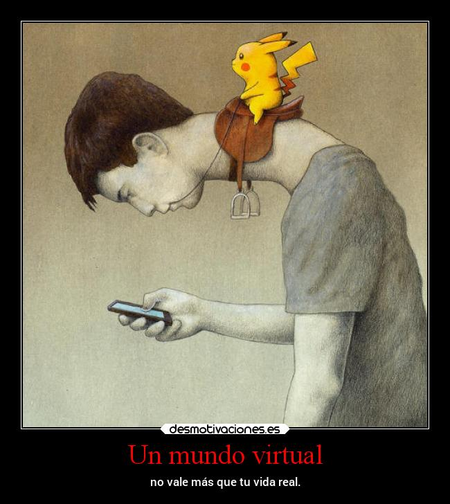 Un mundo virtual - no vale más que tu vida real.