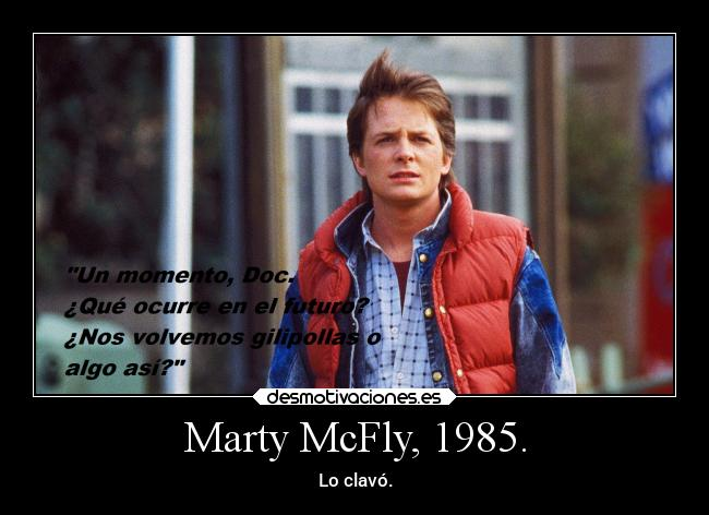 Marty McFly, 1985. - Lo clavó.