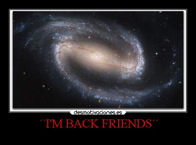 ´´IM BACK FRIENDS´´ -