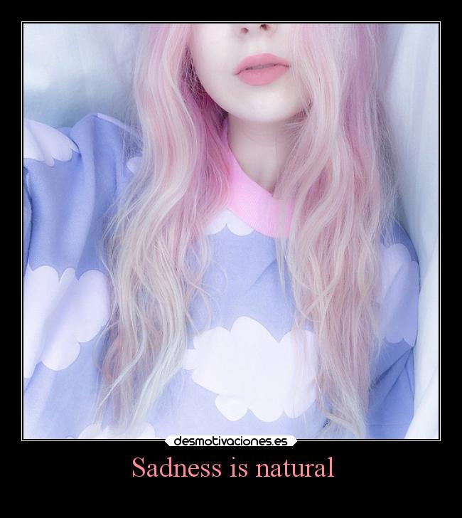 Sadness is natural -