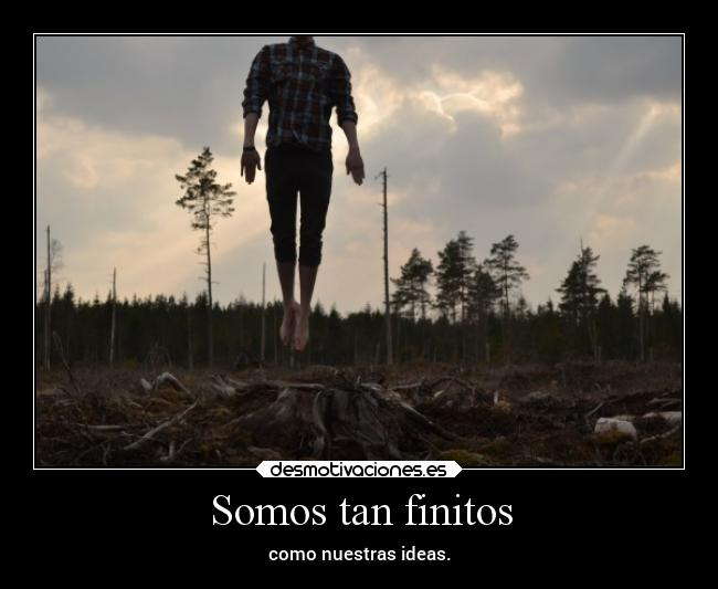 Somos tan finitos -