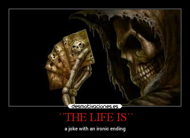 ´´THE LIFE IS´´ - a joke with an ironic ending