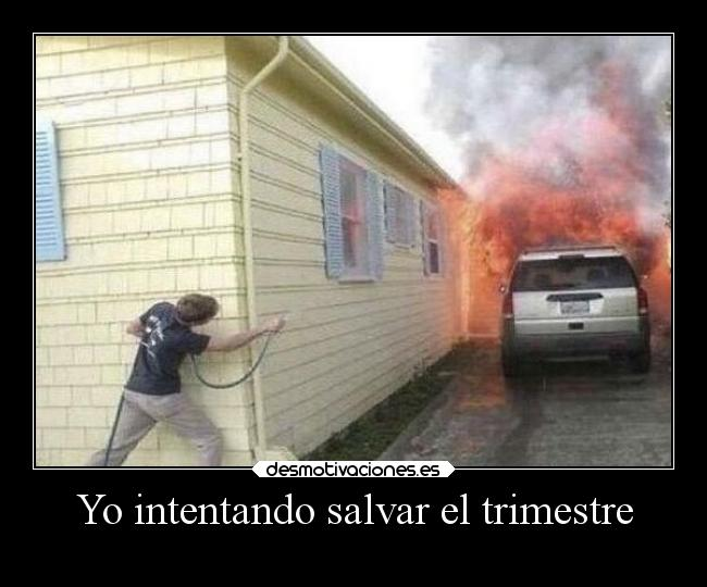 Yo intentando salvar el trimestre -