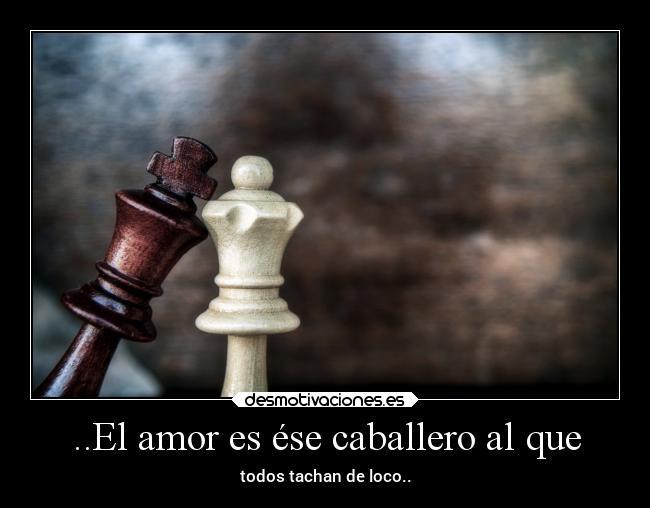 El Amor Es ése Caballero Al Que Desmotivaciones