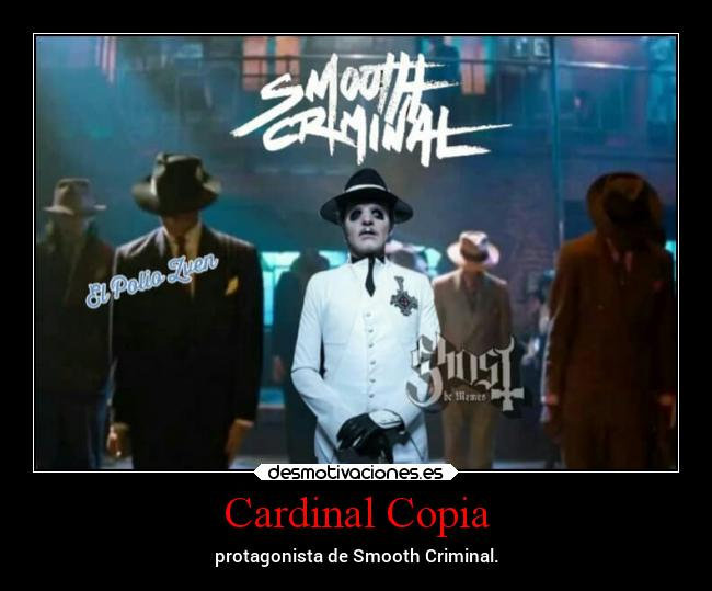 Cardinal Copia - protagonista de Smooth Criminal.