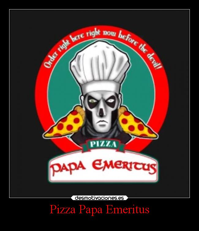 Pizza Papa Emeritus -