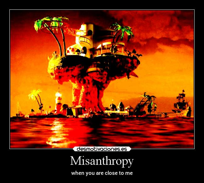 Misanthropy - when you are close to me