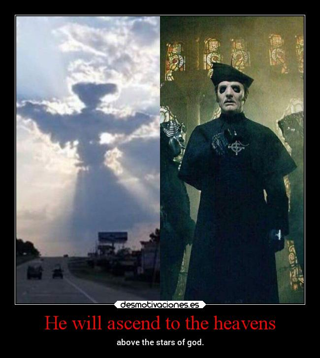 He will ascend to the heavens - above the stars of god.