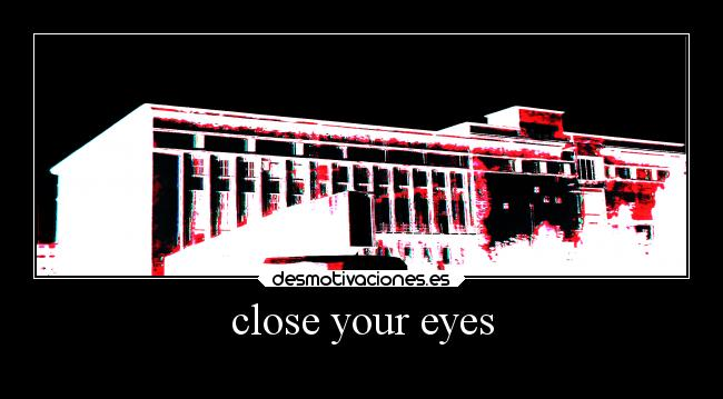 close your eyes -